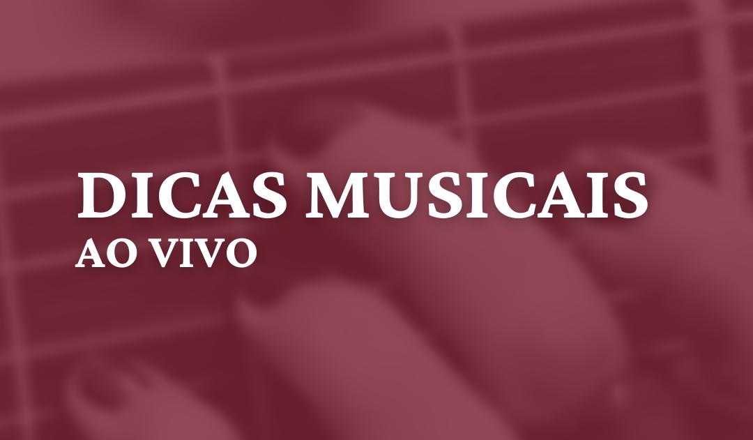 Dicas Musicais Ao Vivo